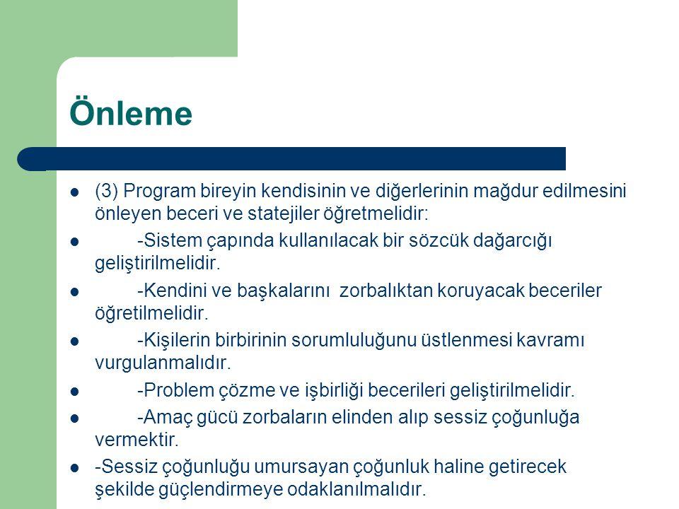 Önleme  (3) Program bireyin kendisinin ve diğerlerinin mağdur edilmesini önleyen beceri ve statejiler öğretmelidir:  -Sistem çapında kullanılacak bi
