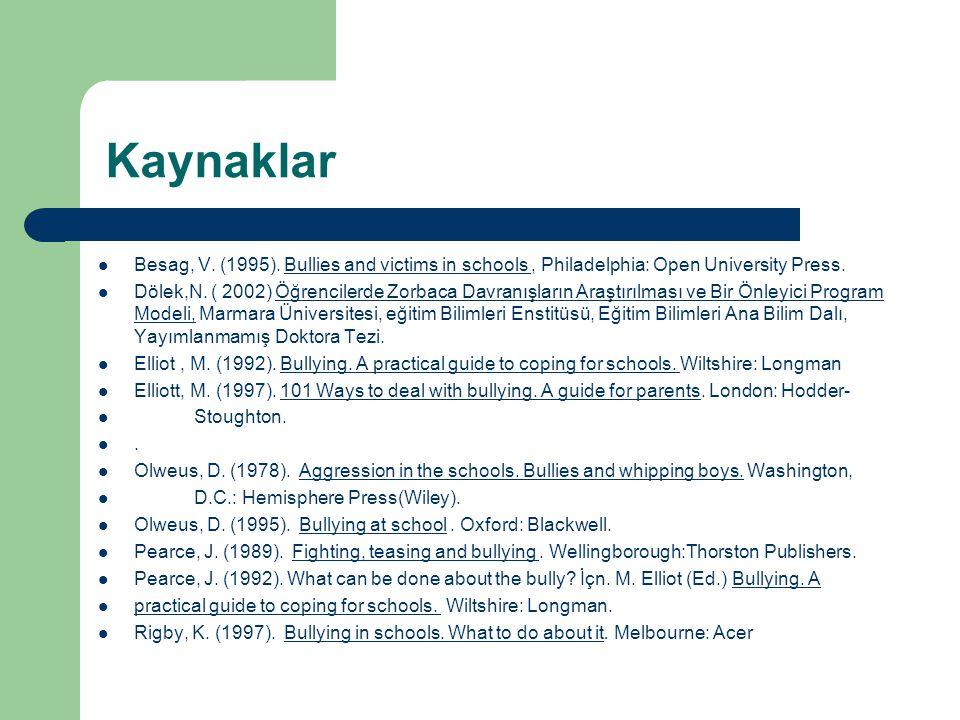 Kaynaklar  Besag, V. (1995). Bullies and victims in schools, Philadelphia: Open University Press.  Dölek,N. ( 2002) Öğrencilerde Zorbaca Davranışlar