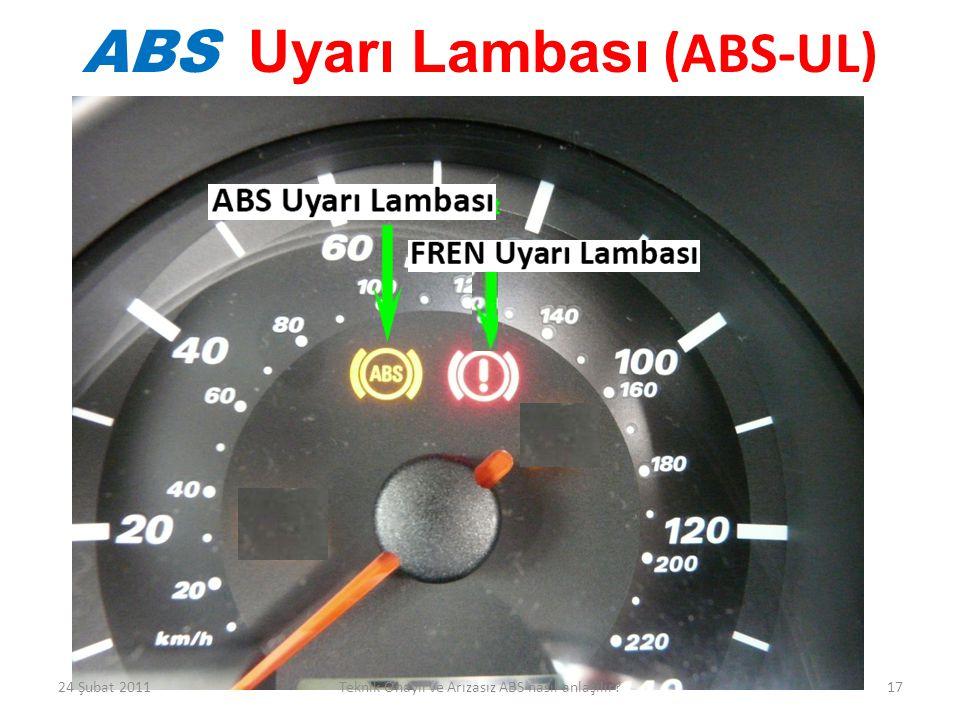 ABS Uyarı Lambası (ABS-UL) 24 Şubat 201117Teknik Onaylı ve Arızasız ABS nasıl anlaşılır?