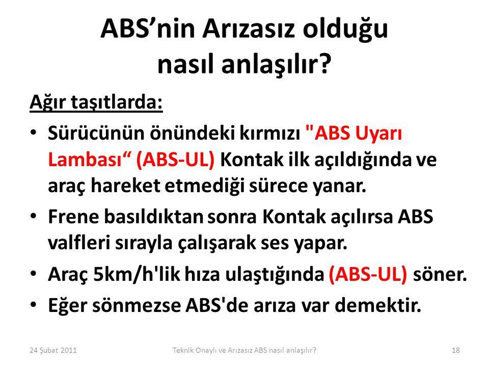 ABS'nin Arızasız olduğu nasıl anlaşılır? Ağır taşıtlarda: • Sürücünün önündeki kırmızı