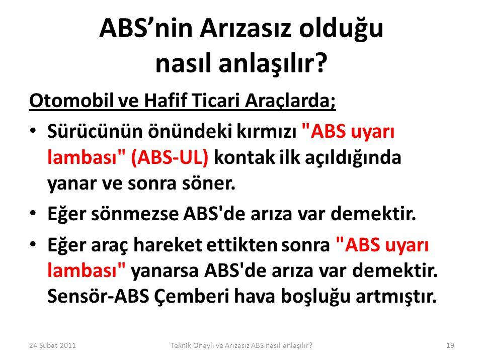 ABS'nin Arızasız olduğu nasıl anlaşılır? Otomobil ve Hafif Ticari Araçlarda; • Sürücünün önündeki kırmızı