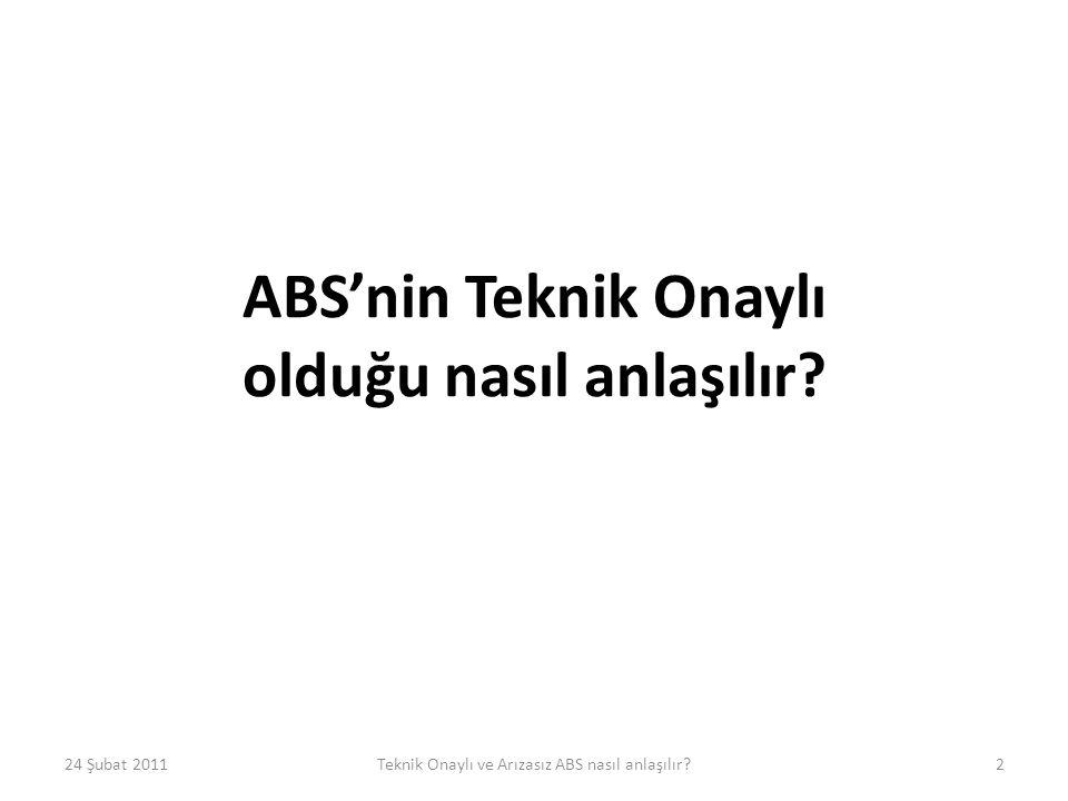 ABS'nin Teknik Onaylı olduğu nasıl anlaşılır? 24 Şubat 2011Teknik Onaylı ve Arızasız ABS nasıl anlaşılır?2
