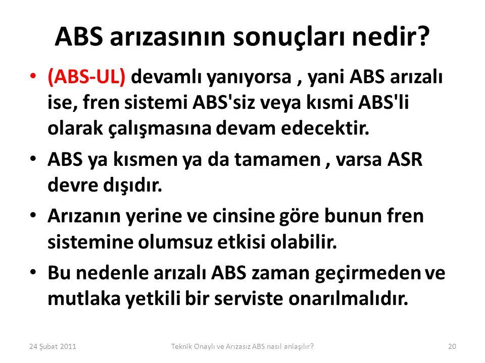 ABS arızasının sonuçları nedir? • (ABS-UL) devamlı yanıyorsa, yani ABS arızalı ise, fren sistemi ABS'siz veya kısmi ABS'li olarak çalışmasına devam ed