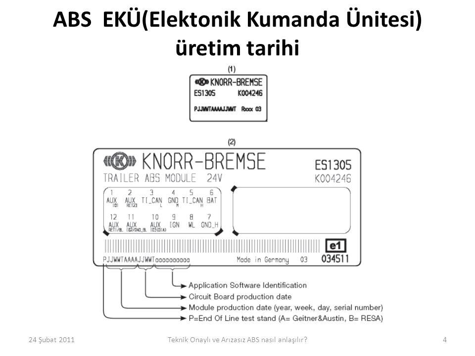 ABS EKÜ(Elektonik Kumanda Ünitesi) üretim tarihi 24 Şubat 2011Teknik Onaylı ve Arızasız ABS nasıl anlaşılır?4