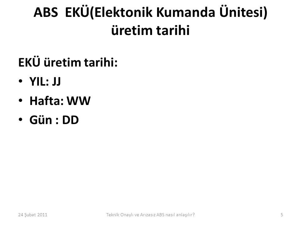 ABS Uyarı Lambası (ABS-UL) 24 Şubat 201116Teknik Onaylı ve Arızasız ABS nasıl anlaşılır?