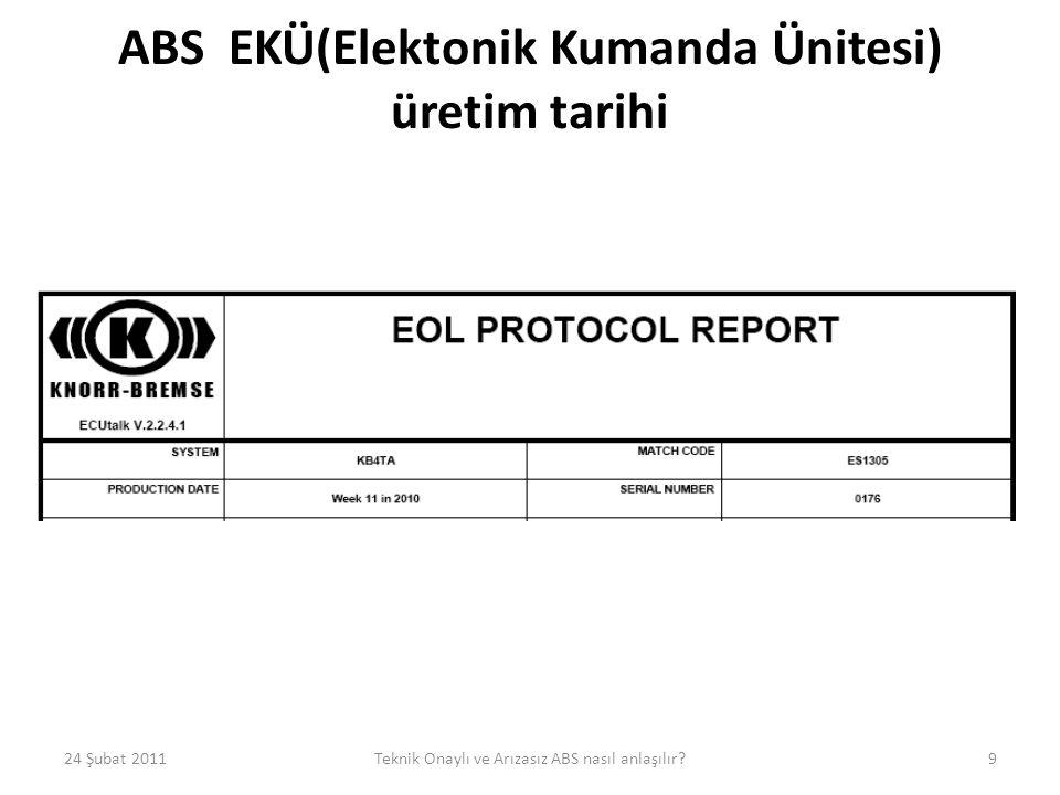 ABS EKÜ(Elektonik Kumanda Ünitesi) üretim tarihi 24 Şubat 2011Teknik Onaylı ve Arızasız ABS nasıl anlaşılır?9