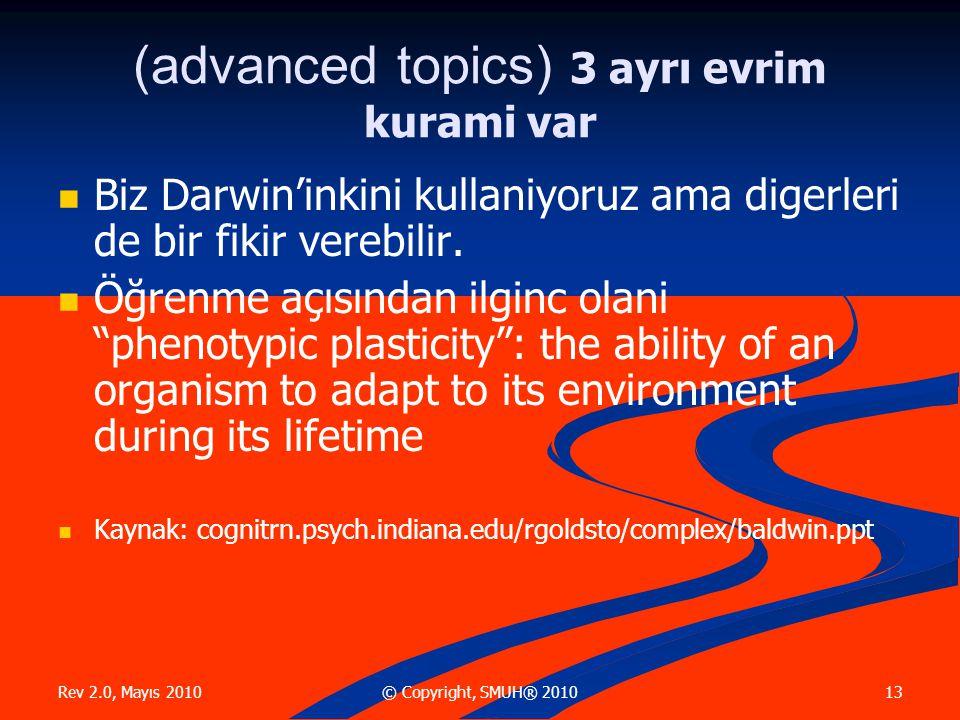Rev 2.0, Mayıs 2010 13© Copyright, SMUH® 2010 (advanced topics) 3 ayrı evrim kurami var  Biz Darwin'inkini kullaniyoruz ama digerleri de bir fikir verebilir.