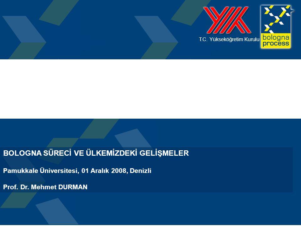 1 T.C. Yükseköğretim Kurulu BOLOGNA SÜRECİ VE ÜLKEMİZDEKİ GELİŞMELER Pamukkale Üniversitesi, 01 Aralık 2008, Denizli Prof. Dr. Mehmet DURMAN