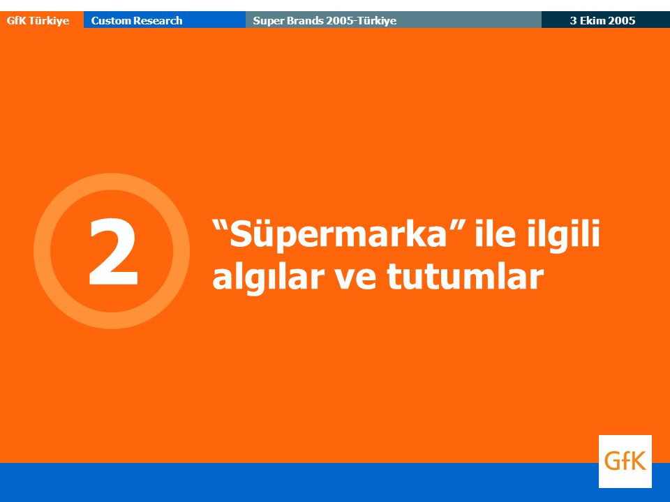 """GfK TürkiyeCustom Research 3 Ekim 2005 Super Brands 2005-Türkiye """"Süpermarka"""" ile ilgili algılar ve tutumlar 2"""