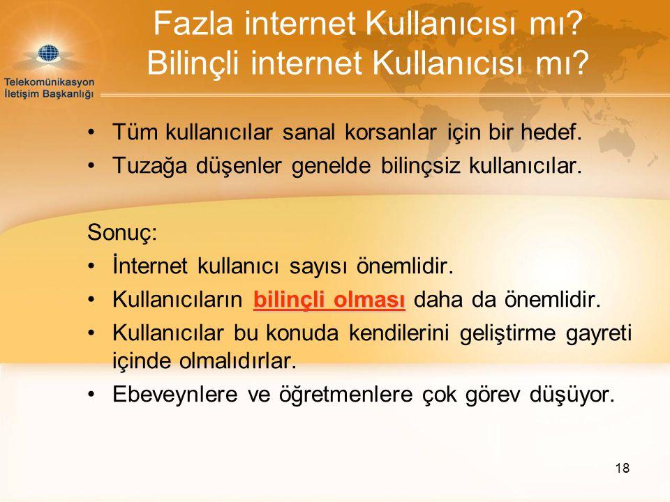 18 Fazla internet Kullanıcısı mı? Bilinçli internet Kullanıcısı mı? •Tüm kullanıcılar sanal korsanlar için bir hedef. •Tuzağa düşenler genelde bilinçs