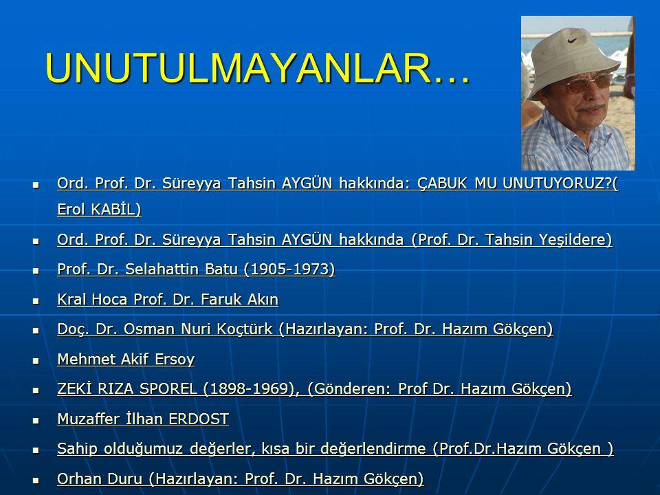 UNUTULMAYANLAR…  Ord. Prof. Dr. Süreyya Tahsin AYGÜN hakkında: ÇABUK MU UNUTUYORUZ?( Erol KABİL) Ord. Prof. Dr. Süreyya Tahsin AYGÜN hakkında: ÇABUK