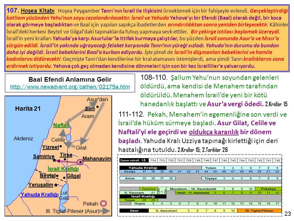 108-110.Şallum Yehu'nun soyundan gelenleri öldürdü, ama kendisi de Menahem tarafından öldürüldü.