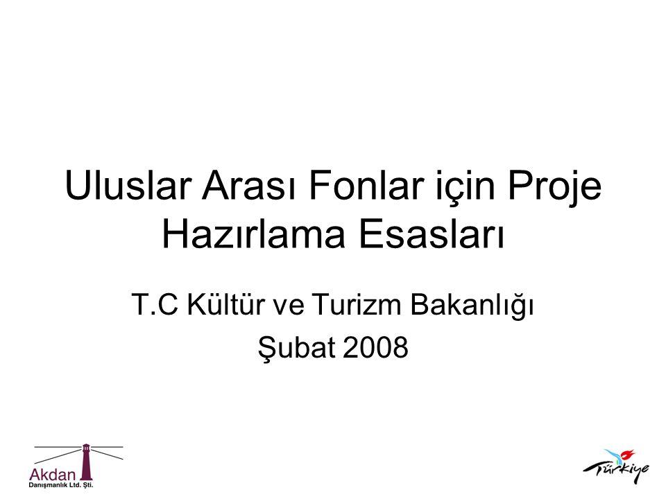 Uluslar Arası Fonlar için Proje Hazırlama Esasları T.C Kültür ve Turizm Bakanlığı Şubat 2008