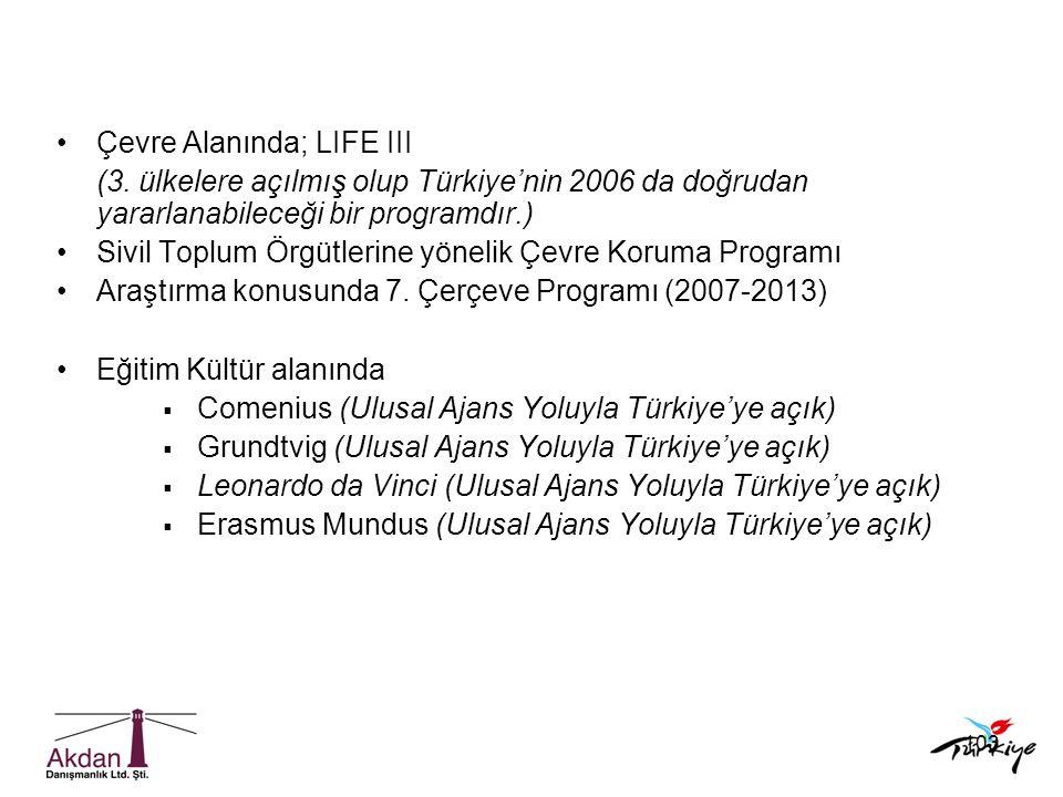 103 •Çevre Alanında; LIFE III (3. ülkelere açılmış olup Türkiye'nin 2006 da doğrudan yararlanabileceği bir programdır.) •Sivil Toplum Örgütlerine yöne