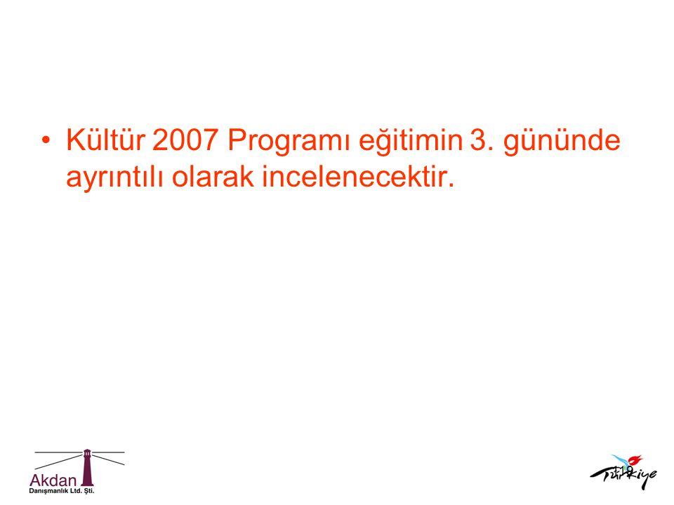 119 •Kültür 2007 Programı eğitimin 3. gününde ayrıntılı olarak incelenecektir.