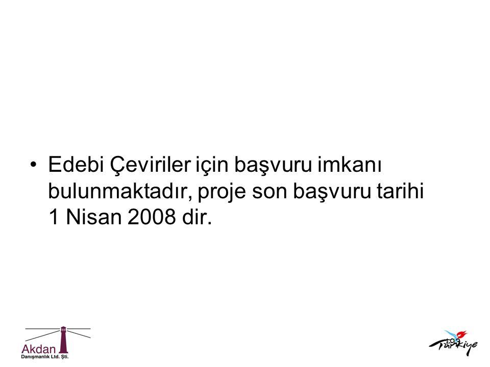 193 •Edebi Çeviriler için başvuru imkanı bulunmaktadır, proje son başvuru tarihi 1 Nisan 2008 dir.