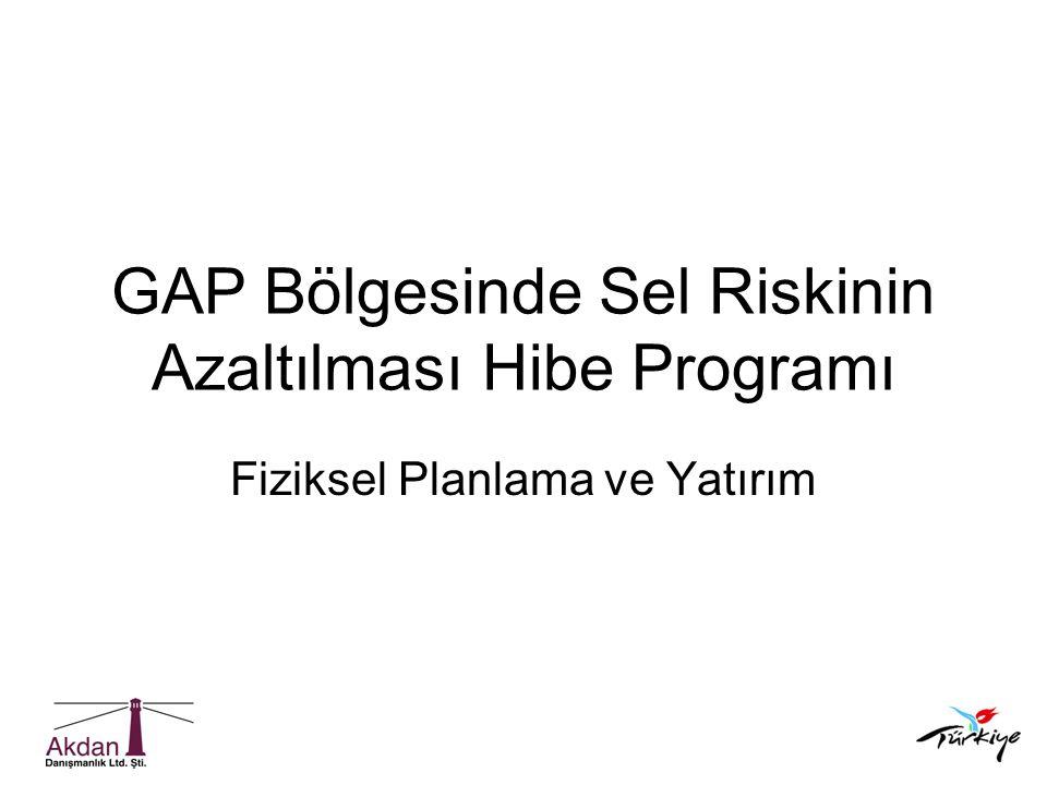 GAP Bölgesinde Sel Riskinin Azaltılması Hibe Programı Fiziksel Planlama ve Yatırım