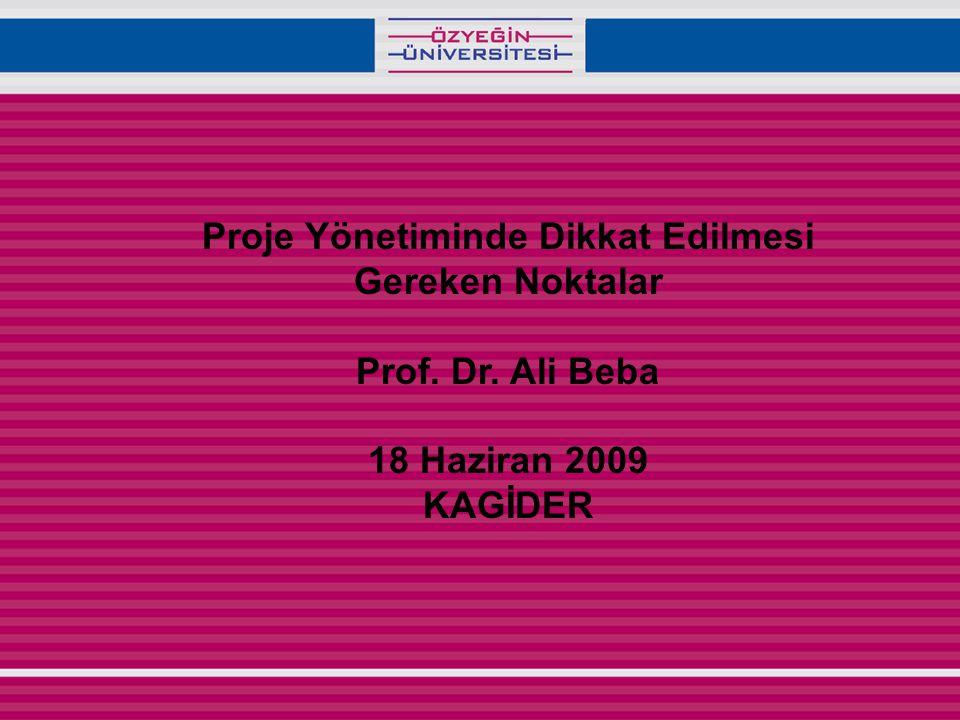 Proje Yönetiminde Dikkat Edilmesi Gereken Noktalar Prof. Dr. Ali Beba 18 Haziran 2009 KAGİDER
