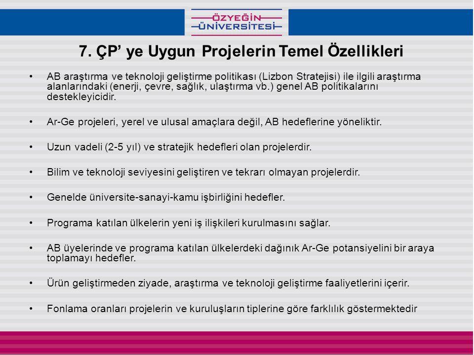 7. ÇP' ye Uygun Projelerin Temel Özellikleri •AB araştırma ve teknoloji geliştirme politikası (Lizbon Stratejisi) ile ilgili araştırma alanlarındaki (