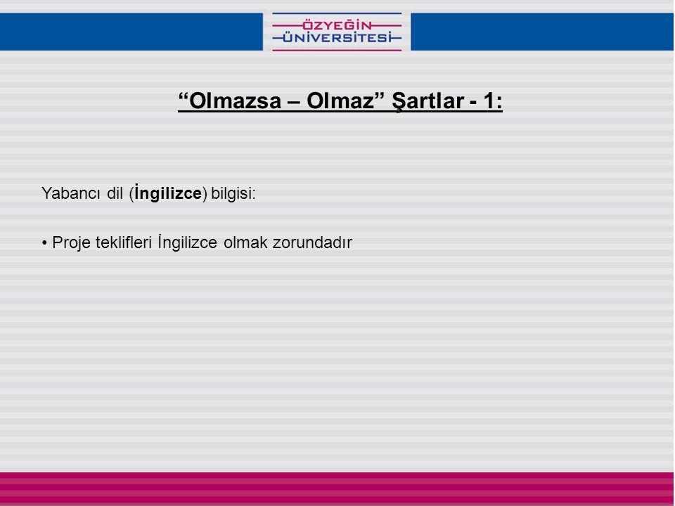 """Yabancı dil (İngilizce) bilgisi: • Proje teklifleri İngilizce olmak zorundadır """"Olmazsa – Olmaz"""" Şartlar - 1:"""