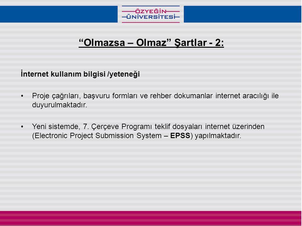 Olmazsa – Olmaz Şartlar - 2: İnternet kullanım bilgisi /yeteneği •Proje çağrıları, başvuru formları ve rehber dokumanlar internet aracılığı ile duyurulmaktadır.