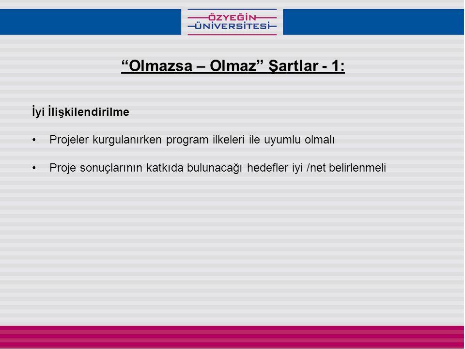Olmazsa – Olmaz Şartlar - 1: İyi İlişkilendirilme •Projeler kurgulanırken program ilkeleri ile uyumlu olmalı •Proje sonuçlarının katkıda bulunacağı hedefler iyi /net belirlenmeli