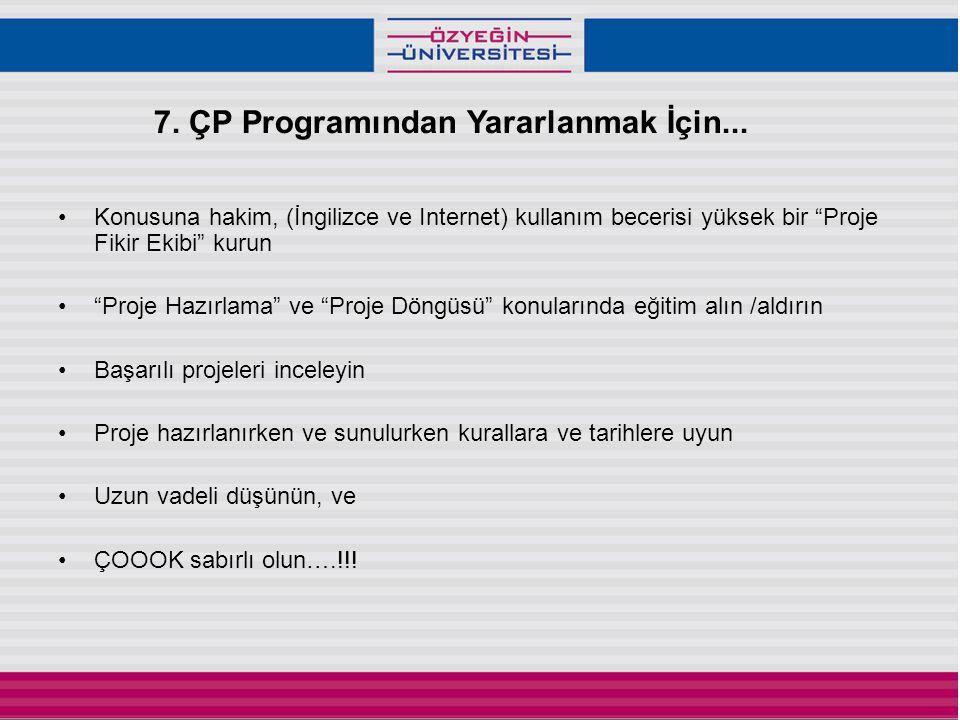 """7. ÇP Programından Yararlanmak İçin... •Konusuna hakim, (İngilizce ve Internet) kullanım becerisi yüksek bir """"Proje Fikir Ekibi"""" kurun •""""Proje Hazırla"""