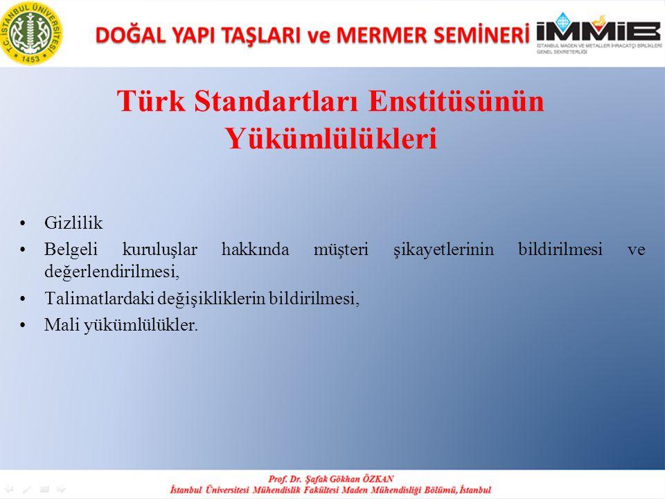 Türk Standartları Enstitüsünün Yükümlülükleri •Gizlilik •Belgeli kuruluşlar hakkında müşteri şikayetlerinin bildirilmesi ve değerlendirilmesi, •Talima