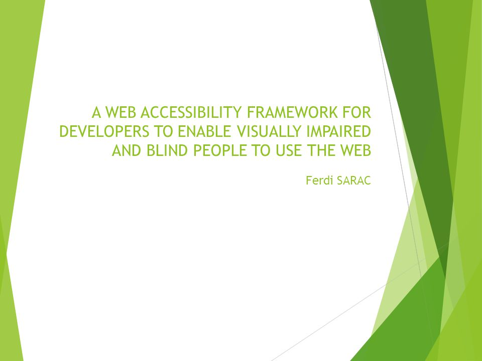 A WEB ACCESSIBILITY FRAMEWORK FOR DEVELOPERS TO ENABLE VISUALLY IMPAIRED AND BLIND PEOPLE TO USE THE WEB Ferdi SARAC