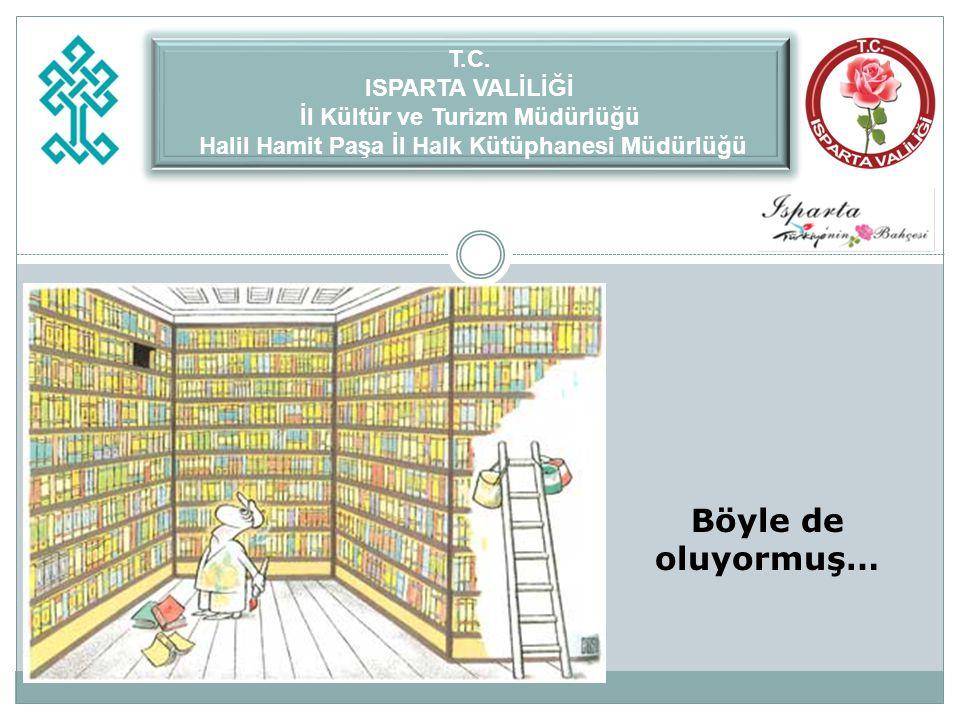 Böyle de oluyormuş… T.C. ISPARTA VALİLİĞİ İl Kültür ve Turizm Müdürlüğü Halil Hamit Paşa İl Halk Kütüphanesi Müdürlüğü T.C. ISPARTA VALİLİĞİ İl Kültür