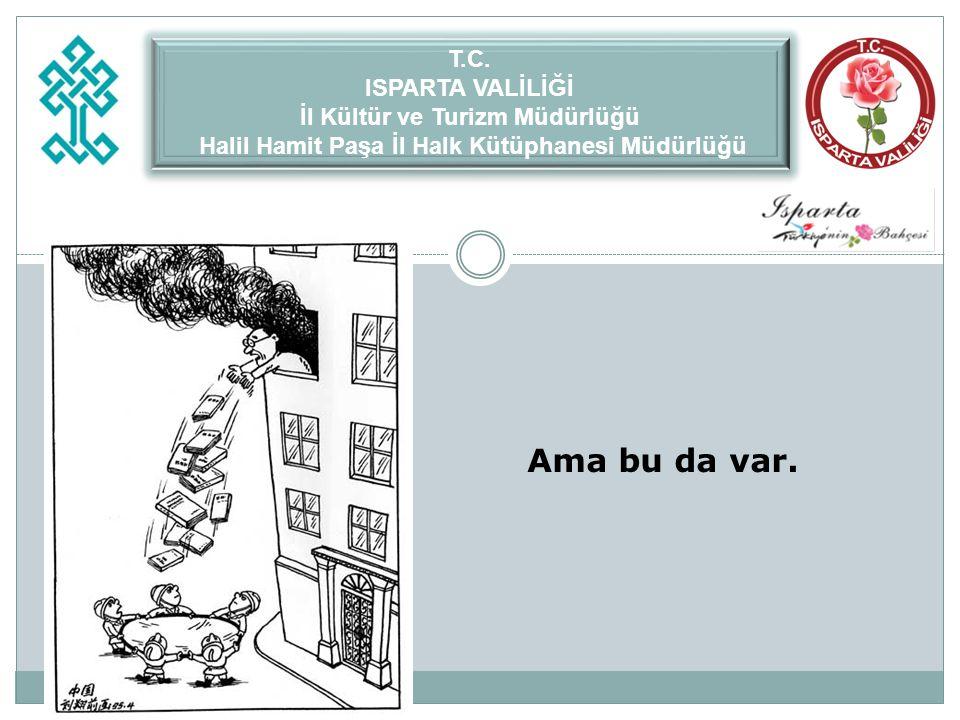 Ama bu da var. T.C. ISPARTA VALİLİĞİ İl Kültür ve Turizm Müdürlüğü Halil Hamit Paşa İl Halk Kütüphanesi Müdürlüğü T.C. ISPARTA VALİLİĞİ İl Kültür ve T