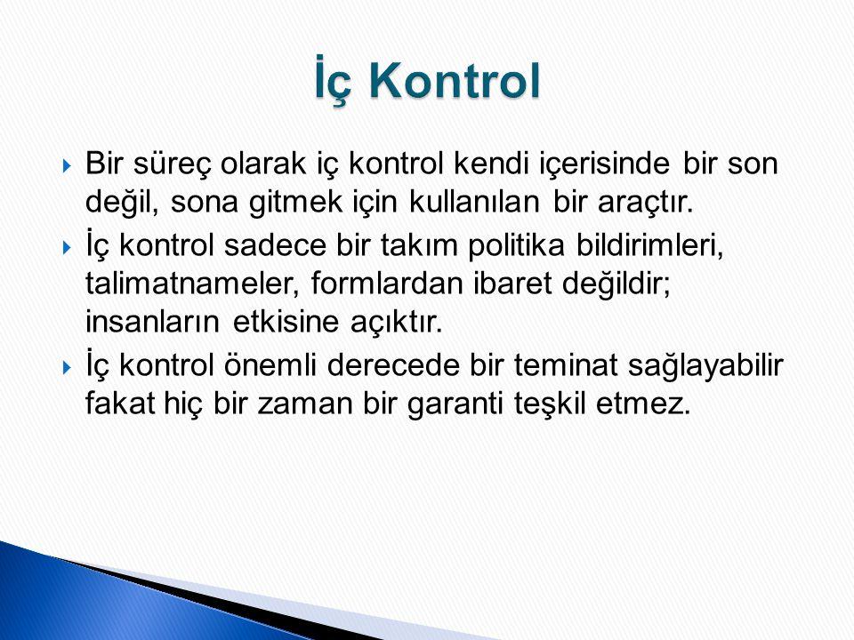  Bir süreç olarak iç kontrol kendi içerisinde bir son değil, sona gitmek için kullanılan bir araçtır.  İç kontrol sadece bir takım politika bildirim