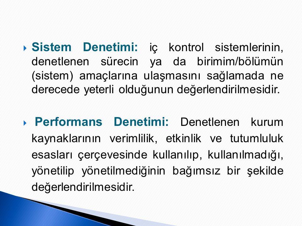  Sistem Denetimi: iç kontrol sistemlerinin, denetlenen sürecin ya da birimim/bölümün (sistem) amaçlarına ulaşmasını sağlamada ne derecede yeterli old