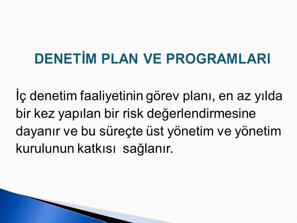 İç denetim faaliyetinin görev planı, en az yılda bir kez yapılan bir risk değerlendirmesine dayanır ve bu süreçte üst yönetim ve yönetim kurulunun kat