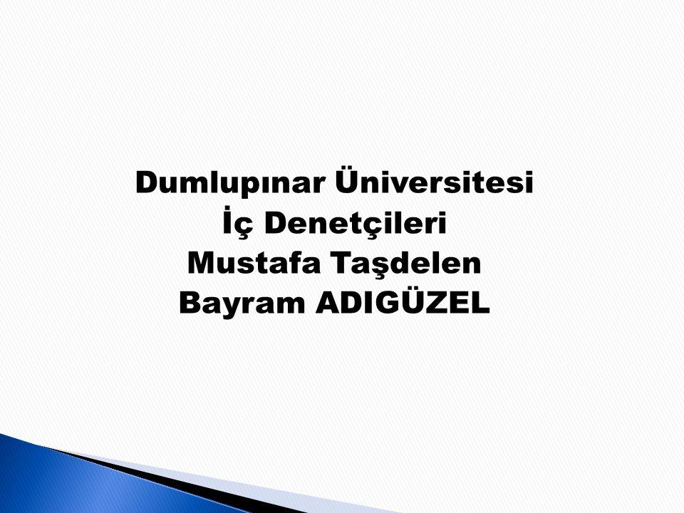 Dumlupınar Üniversitesi İç Denetçileri Mustafa Taşdelen Bayram ADIGÜZEL
