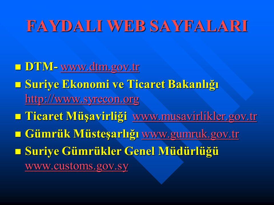 FAYDALI WEB SAYFALARI  DTM- www.dtm.gov.tr www.dtm.gov.tr  Suriye Ekonomi ve Ticaret Bakanlığı http://www.syrecon.org http://www.syrecon.org  Ticaret Müşavirliği www.musavirlikler.gov.tr www.musavirlikler.gov.tr  Gümrük Müsteşarlığı www.gumruk.gov.tr www.gumruk.gov.tr  Suriye Gümrükler Genel Müdürlüğü www.customs.gov.sy www.customs.gov.sy