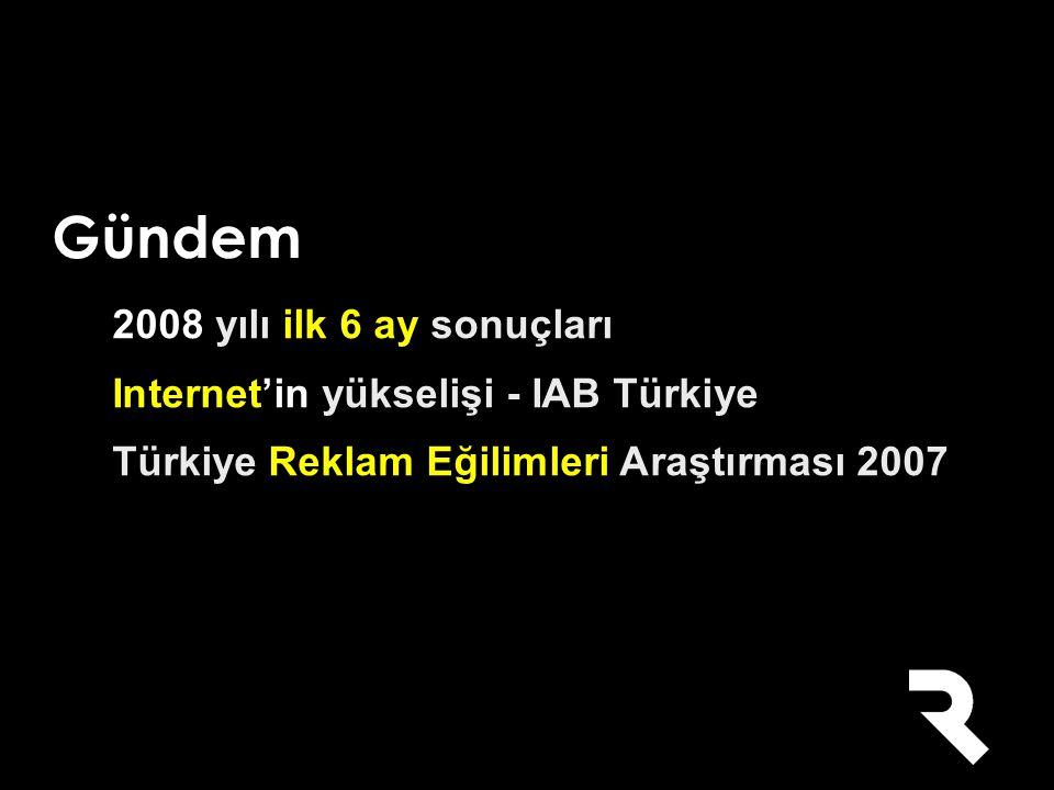 2008 yılı ilk 6 ay sonuçları Internet'in yükselişi - IAB Türkiye Türkiye Reklam Eğilimleri Araştırması 2007 Gündem
