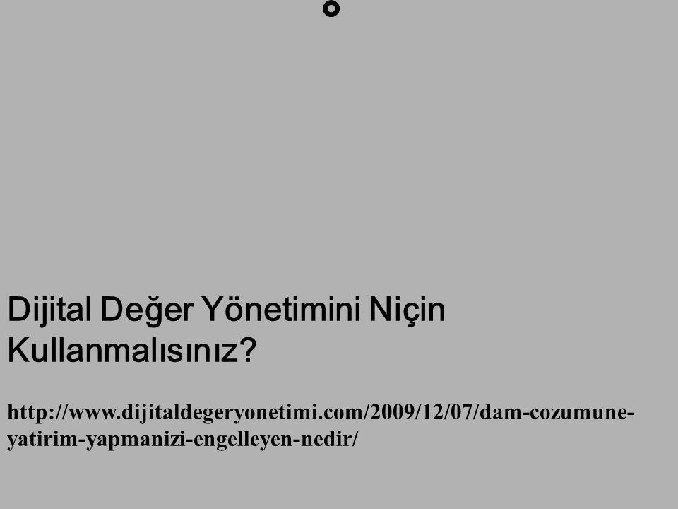 Dijital Değer Yönetimini Niçin Kullanmalısınız? http://www.dijitaldegeryonetimi.com/2009/12/07/dam-cozumune- yatirim-yapmanizi-engelleyen-nedir/