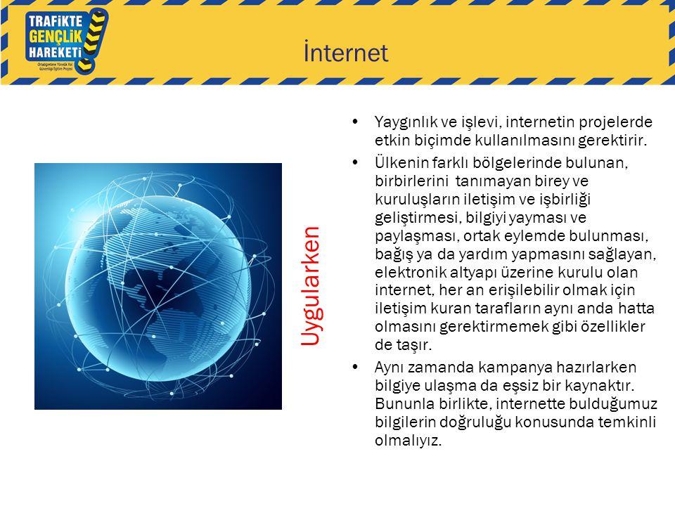 İnternet •Yaygınlık ve işlevi, internetin projelerde etkin biçimde kullanılmasını gerektirir. •Ülkenin farklı bölgelerinde bulunan, birbirlerini tanım