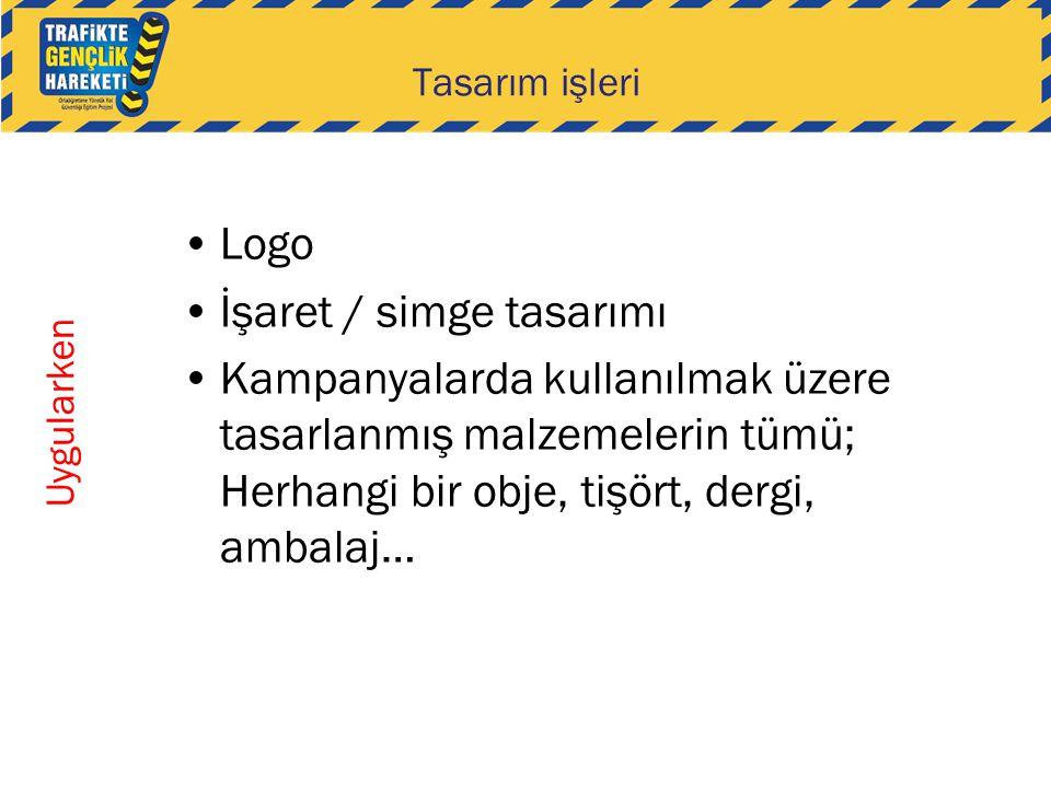 •Logo •İşaret / simge tasarımı •Kampanyalarda kullanılmak üzere tasarlanmış malzemelerin tümü; Herhangi bir obje, tişört, dergi, ambalaj… Uygularken T
