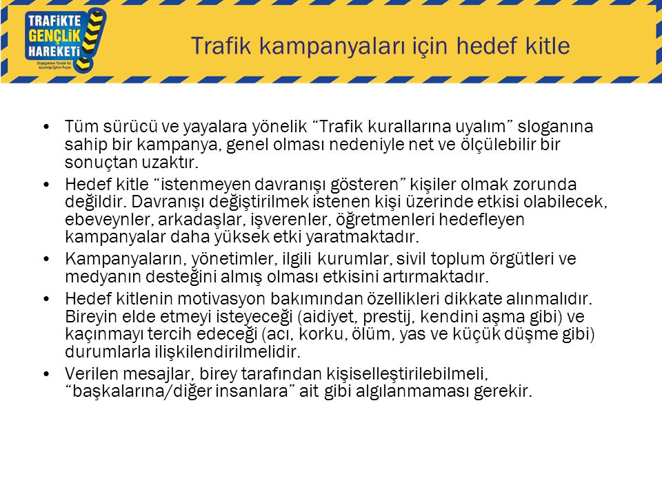 """Trafik kampanyaları için hedef kitle •Tüm sürücü ve yayalara yönelik """"Trafik kurallarına uyalım"""" sloganına sahip bir kampanya, genel olması nedeniyle"""
