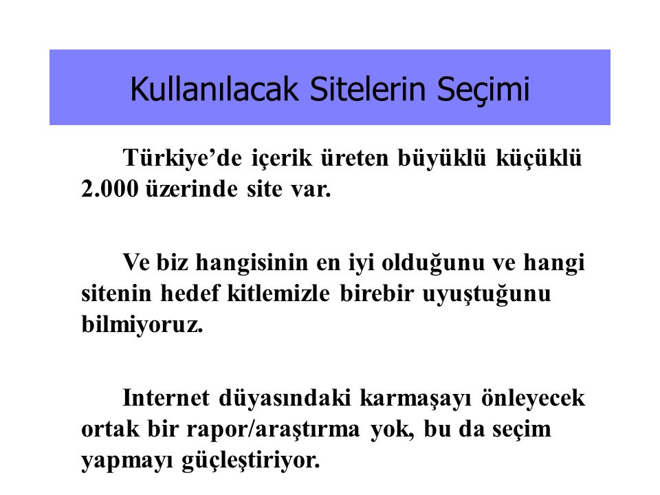 Kullanılacak Sitelerin Seçimi Türkiye'de içerik üreten büyüklü küçüklü 2.000 üzerinde site var. Ve biz hangisinin en iyi olduğunu ve hangi sitenin hed