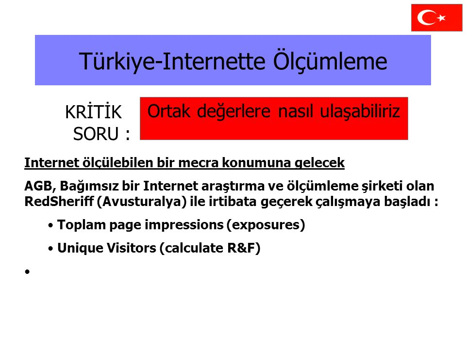 Türkiye-Internette Ölçümleme KRİTİK SORU : Internet ölçülebilen bir mecra konumuna gelecek AGB, Bağımsız bir Internet araştırma ve ölçümleme şirketi o