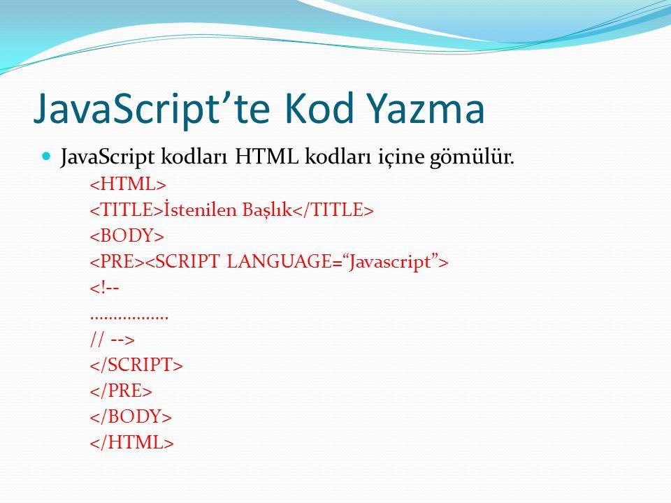JavaScript'te Kod Yazma  JavaScript kodları HTML kodları içine gömülür. İstenilen Başlık <!-- …………….. // -->