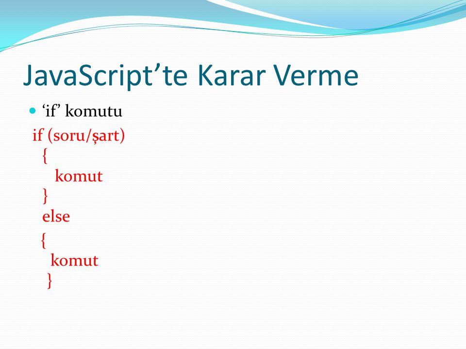 JavaScript'te Karar Verme  'if' komutu if (soru/şart) { komut } else { komut }