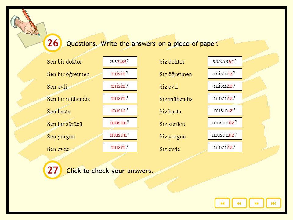 Questions. Write the answers on a piece of paper. Sen bir doktor Sen bir öğretmen Sen evli Sen bir mühendis Sen hasta Sen bir sürücü Sen yorgun Sen ev