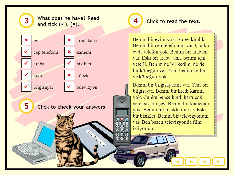 What does he have? Read and tick (  ), (  ). ev cep telefonu araba kedi bilgisayar Click to check your answers. kredi kartı kamera bisiklet köpek te