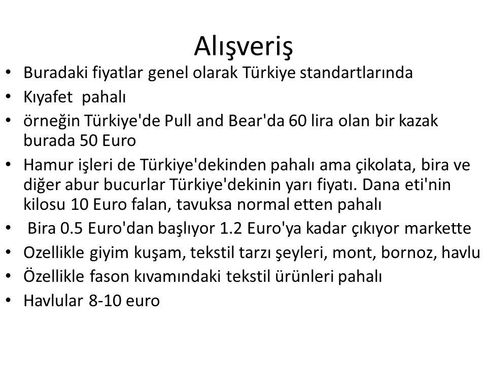Alışveriş • Buradaki fiyatlar genel olarak Türkiye standartlarında • Kıyafet pahalı • örneğin Türkiye'de Pull and Bear'da 60 lira olan bir kazak burad