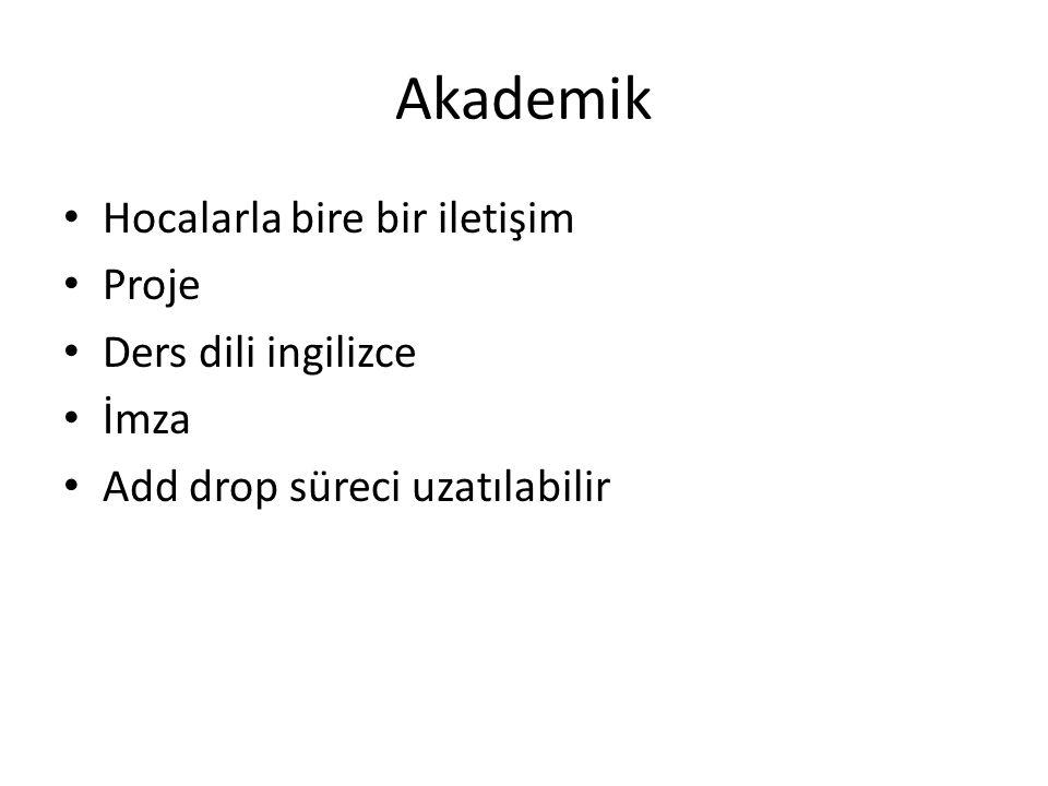 Akademik • Hocalarla bire bir iletişim • Proje • Ders dili ingilizce • İmza • Add drop süreci uzatılabilir