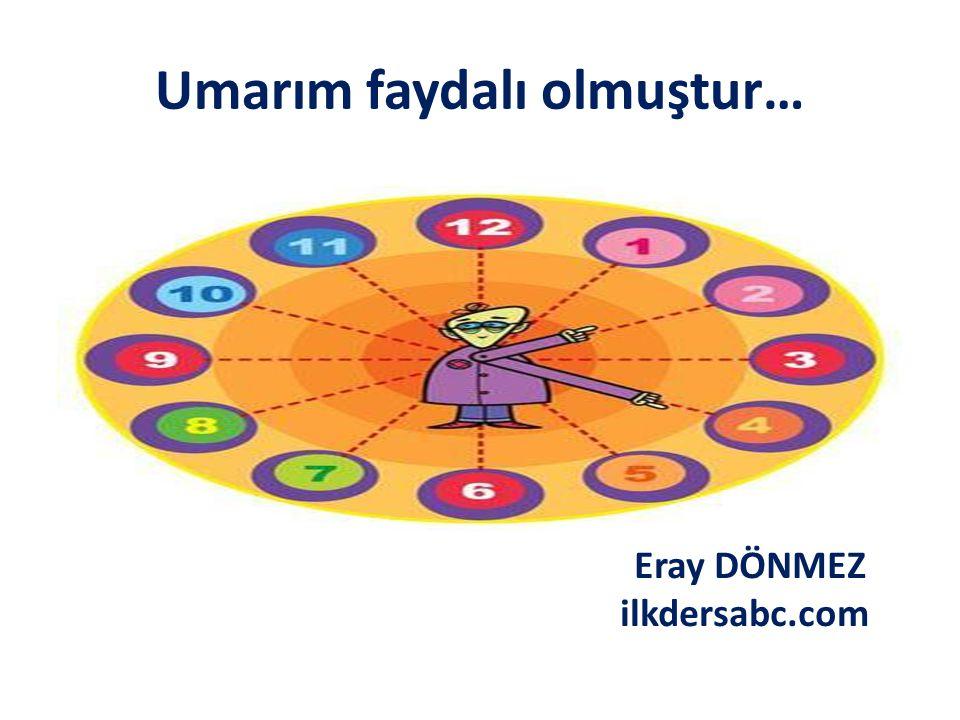 Umarım faydalı olmuştur… Eray DÖNMEZ ilkdersabc.com